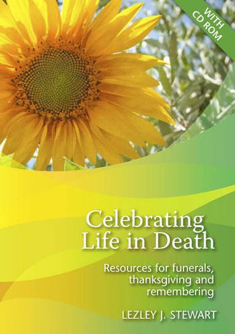 Celebrating Life in Death: Resources for Funerals, Thanksgiving and Memorial Services