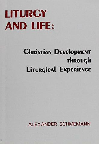 Liturgy and life: Lectures and essays on Christian development through liturgical experience