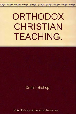Orthodox Christian Teaching: An Introduction to the Orthodox Faith