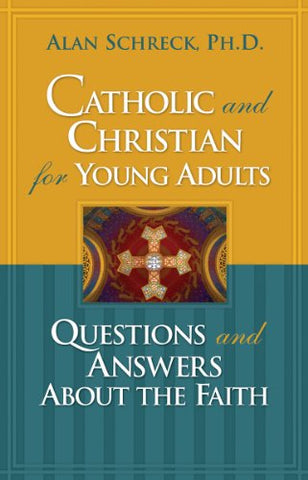 Catholic and Christian for Young Adults: Questions and Answers About the Faith