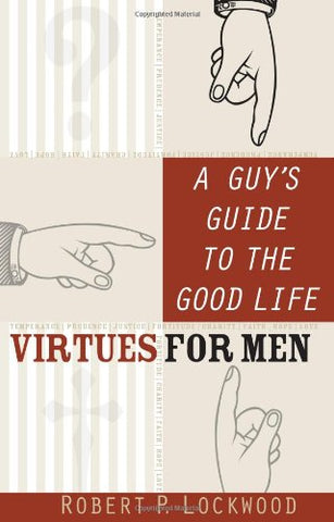 A Guy's Guide to the Good Life: Virtues for Men