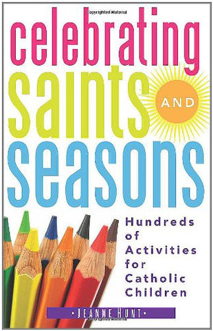 Celebrating Saints and Seasons: Hundreds of Activities for Catholic Children