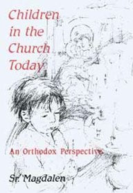 Children in the Church Today : An Orthodox Perspective
