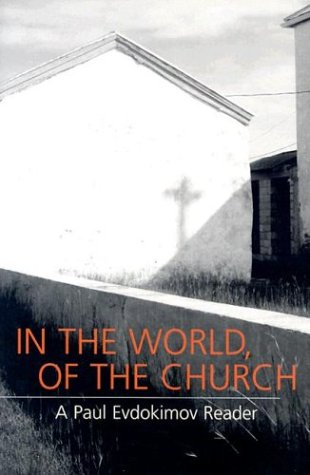 In the World, of the Church: A Paul Evdokimov Reader
