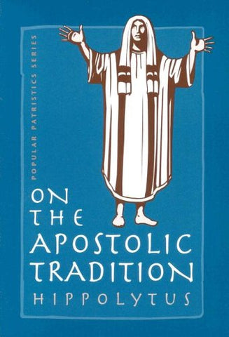 "On the Apostolic Tradition (St. Vladimir's Seminary Press ""Popular Patristics"" Series) (St. Vladimir's Seminary Press ""Popular Patristics"" Series)"