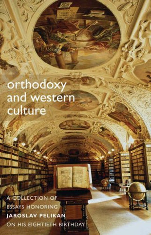 Orthodoxy And Western Culture: A Collection of Essays Honoring Jaroslav Pelikan on His Eightieth Birthday