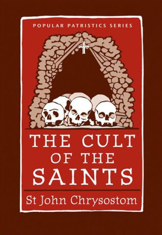 The Cult of the Saints (St. Vladimir's Seminary Press Popular Patristics)