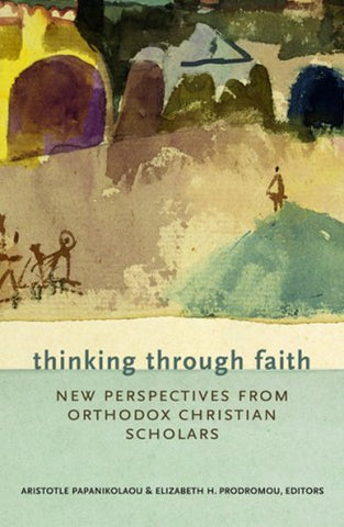 Thinking Through Faith: New Perspectives from Orthodox Christian Scholars (Zacchaeus Venture)