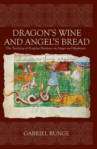 Dragon's Wine and Angel's Bread: The Teaching of Evagrius Ponticus on Anger and Meekness
