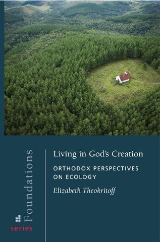 Living in God's Creation: Orthodox Perspectives on Ecology (Foundations)