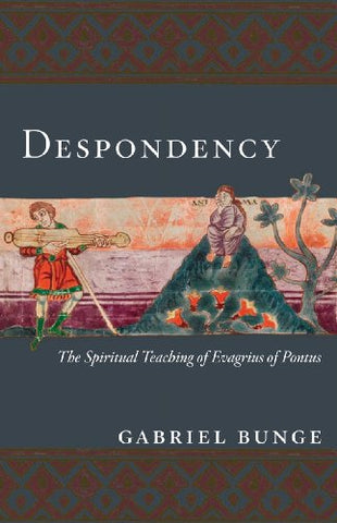 Despondency: The Spiritual Teaching of Evagrius of Pontus