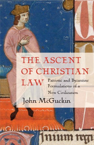 Ascent of Christian Law: Patristic and Byzantine Formulations of a New Civilization