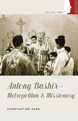 Antony Bashir- Metropolitan and Missionary (Orthodox Christian Profiles)