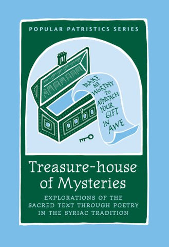 Treasure-house of Mysteries: Explorations of the Sacred Text through Poetry in the Syriac Tradition, PPS 45 (Popular Patristics)