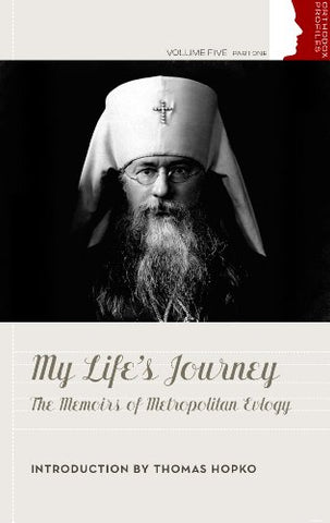 My Life's Journey: The Memoirs of Metropolitan Evlogy (Orthodox Christian Profiles)