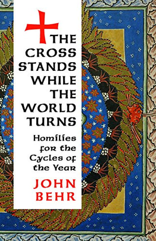 The Cross Stands While the World Turns: Homilies for the Cycles of the Year