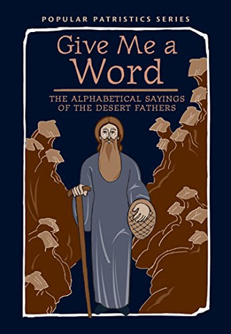Give Me a Word: The Alphabetical Sayings of the Desert Fathers, PPS52 (Popular Patristics)