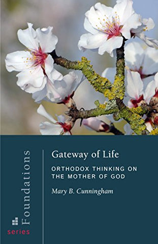 Gateway of Life: Orthodox Thinking on the Mother of God (Foundations)