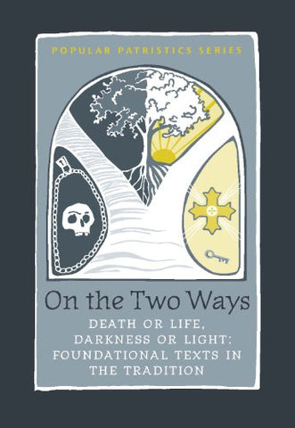 On the Two Ways, Life or Death, Light or Darkness: Foundational Texts (St. Vladimir's Seminary Press's Popular Patristics Series)