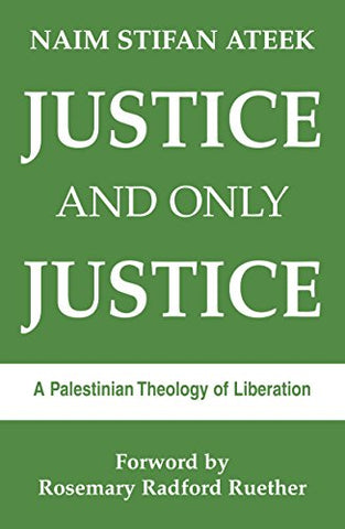 Justice and Only Justice: A Palestinian Theology of Liberation