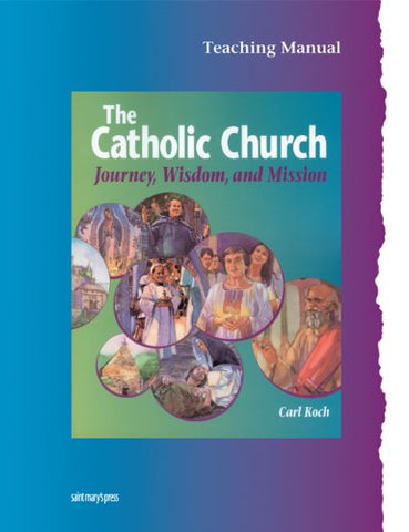 The Catholic Church: Journey, Wisdom, & Mission (Teacher's edition)