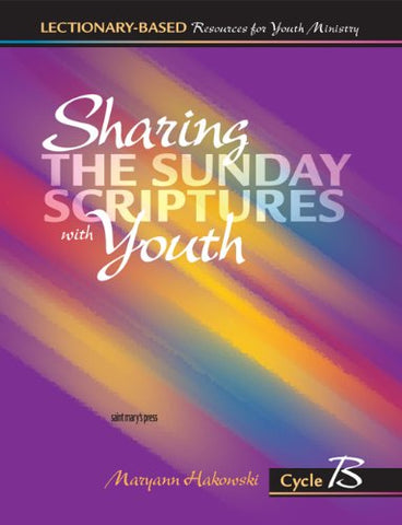 Sharing the Sunday Scriptures with Youth: Cycle B: Lectionary-Based Resources for Youth Ministry