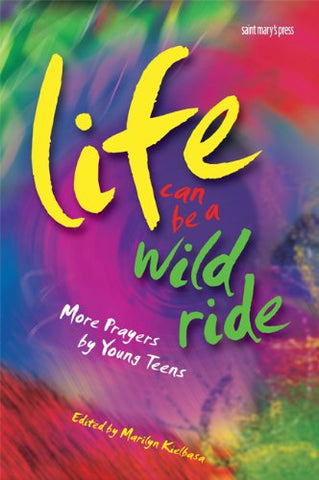Life Can Be a Wild Ride: More Prayers by Young Teens