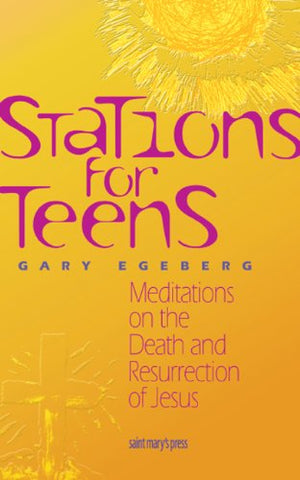 Stations for Teens: Meditations on the Death and Resurrection of Jesus