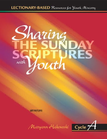 Sharing the Sunday Scriptures with Youth: Cycle A: Lectionary-Based Resources for Youth Ministry