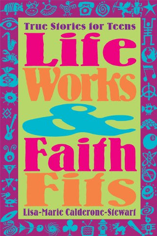 Life Works and Faith Fits: True Stories for Teens