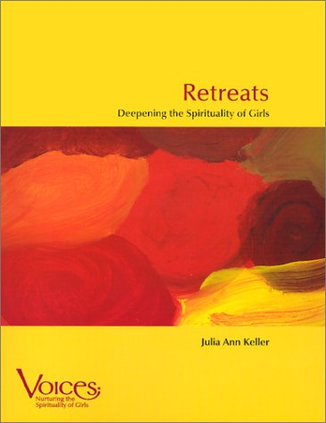 Retreats: Deepening the Spirituality of Girls (Voices: Nurturing the Spirituality of Girls Series)