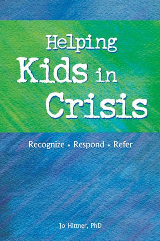 Helping Kids in Crisis: Recognize, Respond, Refer (Help Series)
