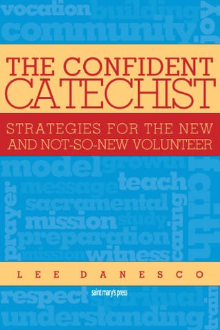 The Confident Catechist: Strategies for the New and Not-So-New Volunteer