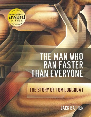 The Man Who Ran Faster Than Everyone: The Story of Tom Longboat