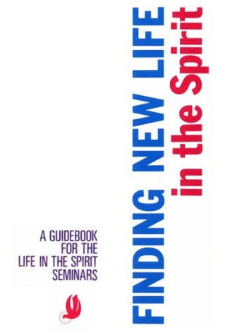 Finding New Life in the Spirit: A Guidebook for the Life in the Spirit Seminars
