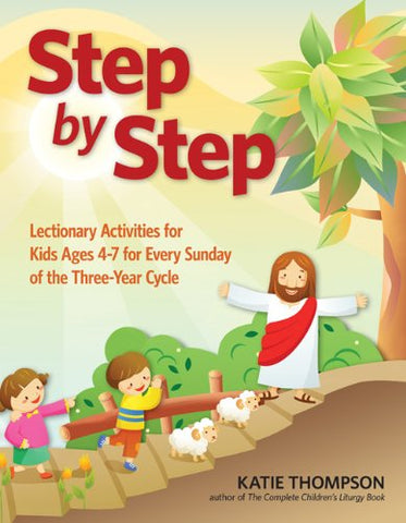 Step by Step: Lectionary Activities for Kids Ages 4-7 for Every Sunday of the Three-Year Cycle
