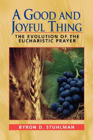 A Good and Joyful Thing: The Evolution of the Eucharistic Prayer