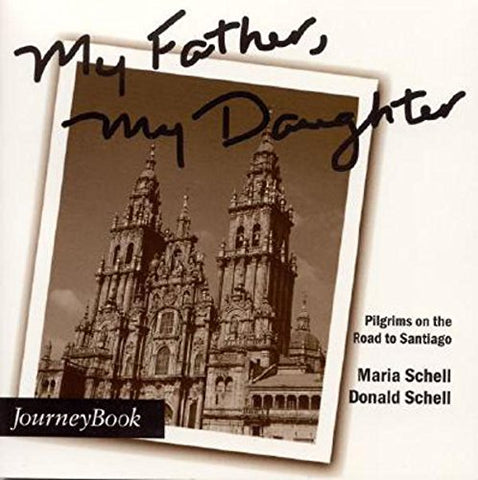 My Father, My Daughter: Pilgrims on the Road to Santiago