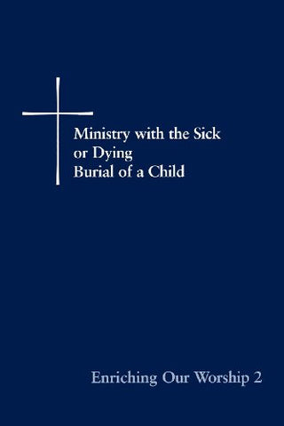 Enriching Our Worship 2: Ministry with the Sick or Dying: Burial of a Child