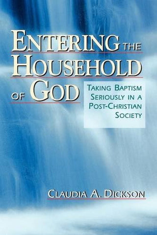 Entering the Household of God: Taking Baptism Seriously in a Post-Christian Society