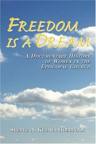 Freedom Is a Dream: A Documentary History of Women in the Episcopal Church