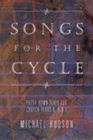 Songs for the Cycle: Fresh Hymn Texts for Church Years A, B, & C