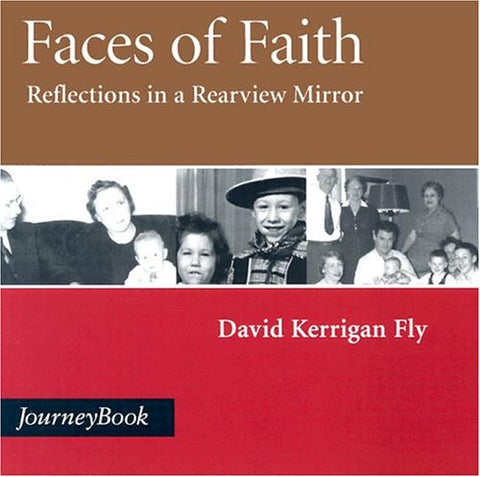 Faces of Faith: Reflections in a Rearview Mirror (Journeybook)