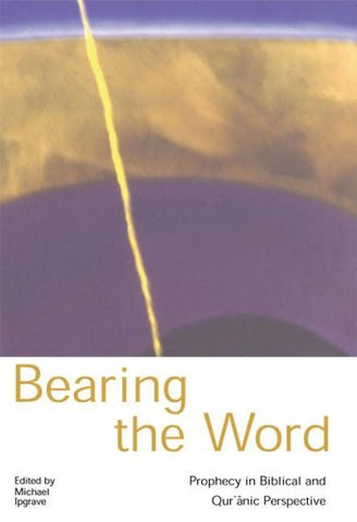 Bearing the Word: Prophecy in the Biblical And Qu'ranic Perspective