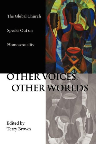Other Voices Other Worlds: The Global Church Speaks Out on Homosexuality