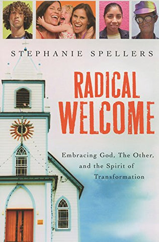 Radical Welcome: Embracing God, The Other, and the Spirit of Transformation