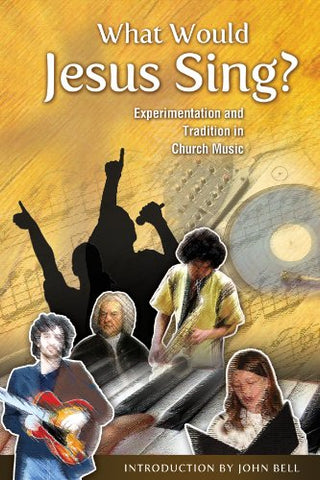 What Would Jesus Sing?: Experimentation and Tradition in Church Music