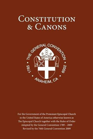 Constitution and Canons:For the Government of the Episcopal Church Revised by the 2009 General Convention (Constitution & Canons)
