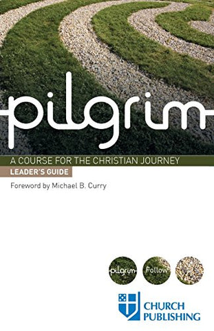 Pilgrim - Leader's Guide: A Course for the Christian Journey (Pilgrim Follow)