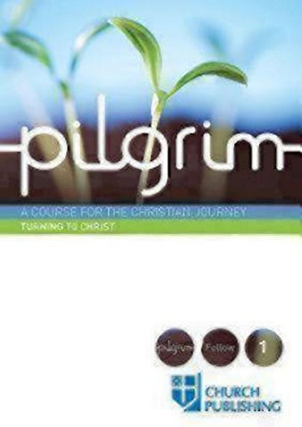 Pilgrim - Turning to Christ: A Course for the Christian Journey (Pilgrim Follow)
